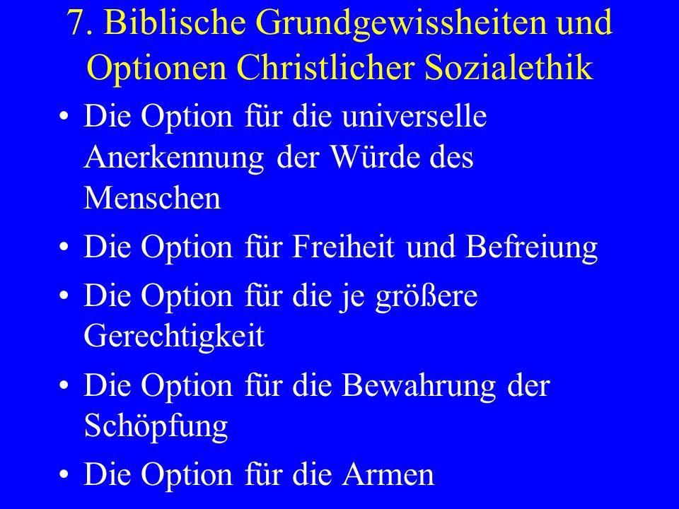 7. Biblische Grundgewissheiten und Optionen Christlicher Sozialethik Die Option für die universelle Anerkennung der Würde des Menschen Die Option für