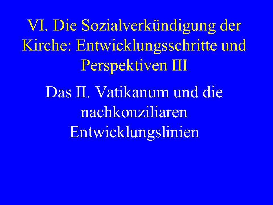 VI. Die Sozialverkündigung der Kirche: Entwicklungsschritte und Perspektiven III Das II. Vatikanum und die nachkonziliaren Entwicklungslinien