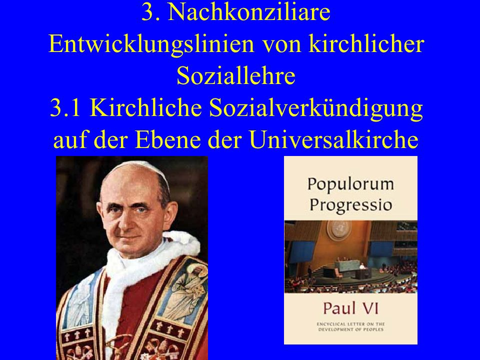 3. Nachkonziliare Entwicklungslinien von kirchlicher Soziallehre 3.1 Kirchliche Sozialverkündigung auf der Ebene der Universalkirche
