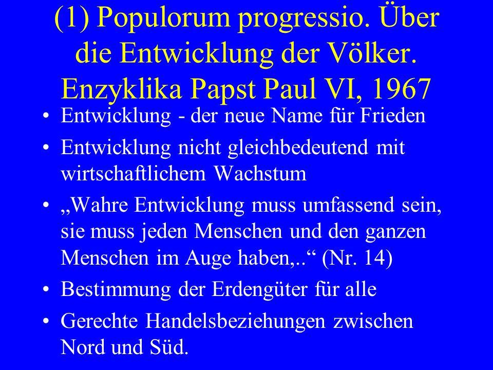 (1) Populorum progressio. Über die Entwicklung der Völker. Enzyklika Papst Paul VI, 1967 Entwicklung - der neue Name für Frieden Entwicklung nicht gle