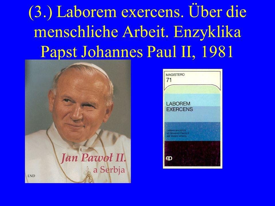 (3.) Laborem exercens. Über die menschliche Arbeit. Enzyklika Papst Johannes Paul II, 1981