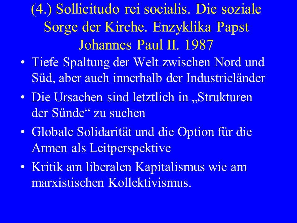 (4.) Sollicitudo rei socialis. Die soziale Sorge der Kirche. Enzyklika Papst Johannes Paul II. 1987 Tiefe Spaltung der Welt zwischen Nord und Süd, abe