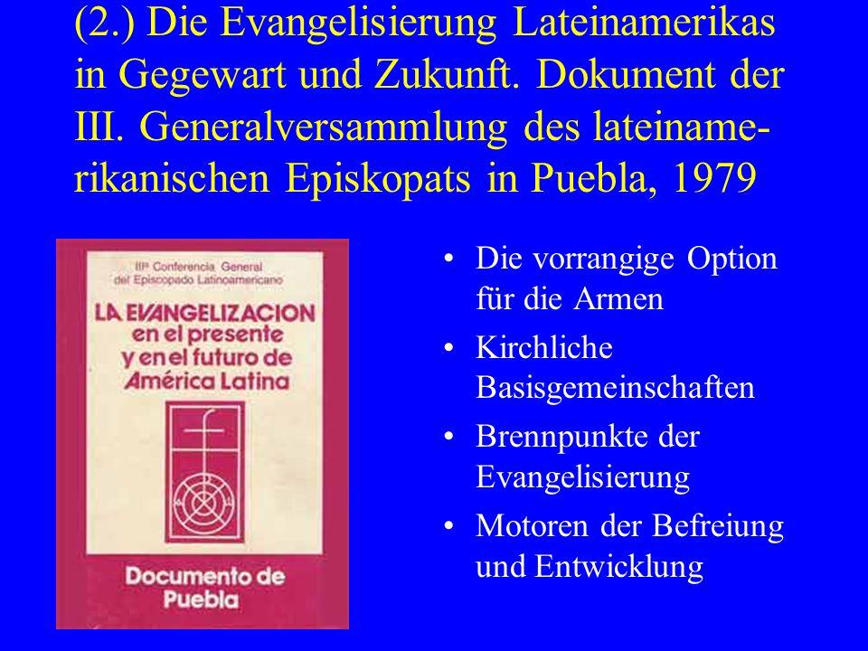 (2.) Die Evangelisierung Lateinamerikas in Gegewart und Zukunft. Dokument der III. Generalversammlung des lateiname- rikanischen Episkopats in Puebla,