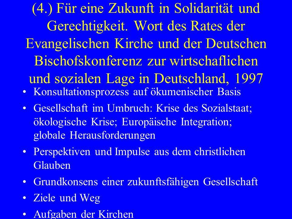 (4.) Für eine Zukunft in Solidarität und Gerechtigkeit. Wort des Rates der Evangelischen Kirche und der Deutschen Bischofskonferenz zur wirtschafliche