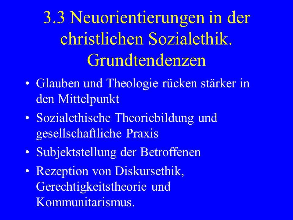 3.3 Neuorientierungen in der christlichen Sozialethik. Grundtendenzen Glauben und Theologie rücken stärker in den Mittelpunkt Sozialethische Theoriebi