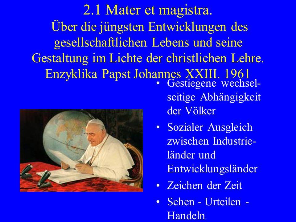 2.1 Mater et magistra. Über die jüngsten Entwicklungen des gesellschaftlichen Lebens und seine Gestaltung im Lichte der christlichen Lehre. Enzyklika