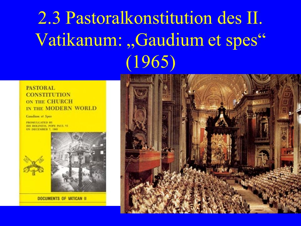 2.3 Pastoralkonstitution des II. Vatikanum: Gaudium et spes (1965)