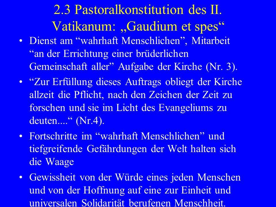 2.3 Pastoralkonstitution des II. Vatikanum: Gaudium et spes Dienst am wahrhaft Menschlichen, Mitarbeit an der Errichtung einer brüderlichen Gemeinscha