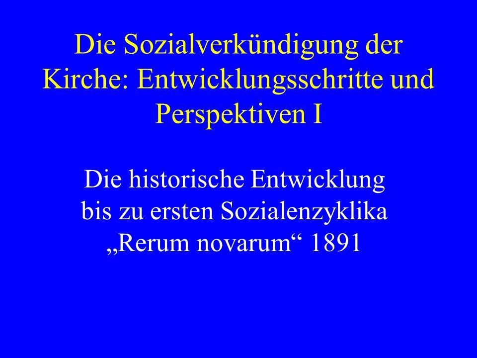 Die Sozialverkündigung der Kirche: Entwicklungsschritte und Perspektiven I Die historische Entwicklung bis zu ersten Sozialenzyklika Rerum novarum 189