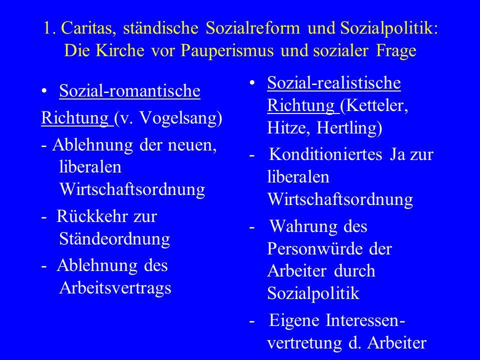 1. Caritas, ständische Sozialreform und Sozialpolitik: Die Kirche vor Pauperismus und sozialer Frage Sozial-romantische Richtung (v. Vogelsang) - Able