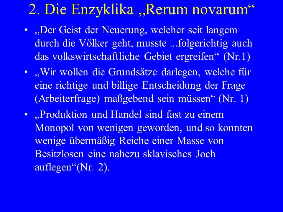 2. Die Enzyklika Rerum novarum Der Geist der Neuerung, welcher seit langem durch die Völker geht, musste...folgerichtig auch das volkswirtschaftliche