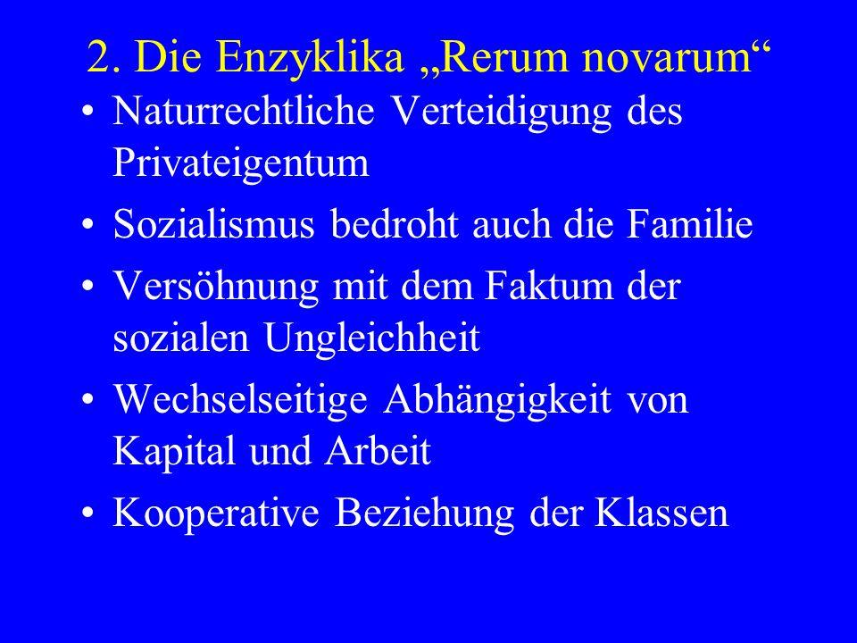 2. Die Enzyklika Rerum novarum Naturrechtliche Verteidigung des Privateigentum Sozialismus bedroht auch die Familie Versöhnung mit dem Faktum der sozi