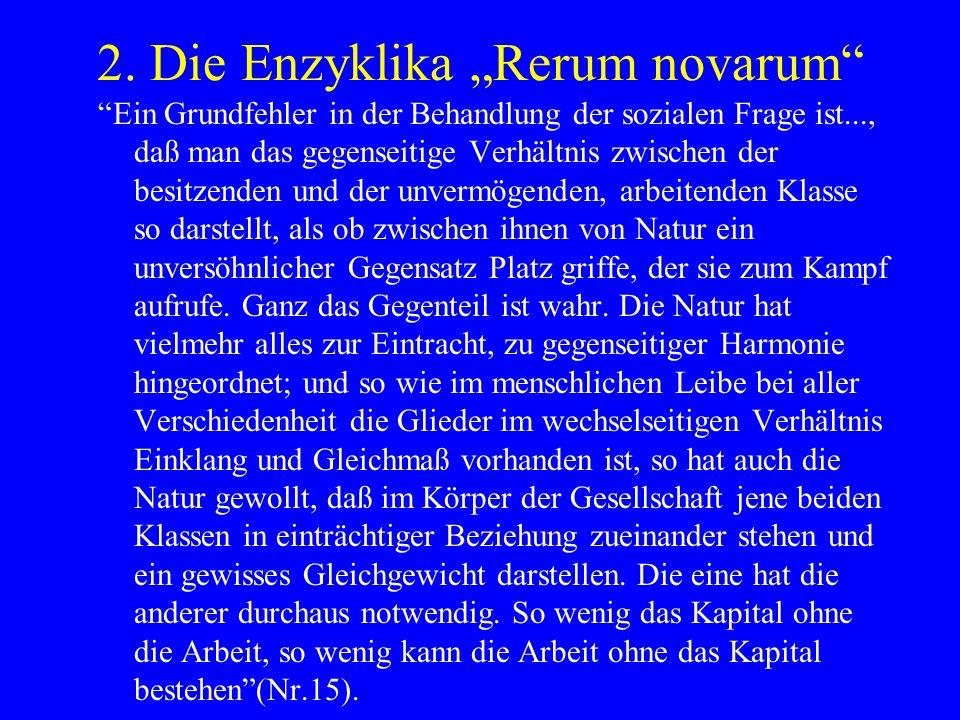 2. Die Enzyklika Rerum novarum Ein Grundfehler in der Behandlung der sozialen Frage ist..., daß man das gegenseitige Verhältnis zwischen der besitzend