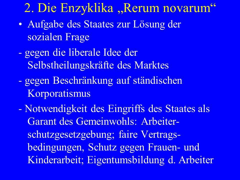2. Die Enzyklika Rerum novarum Aufgabe des Staates zur Lösung der sozialen Frage - gegen die liberale Idee der Selbstheilungskräfte des Marktes - gege