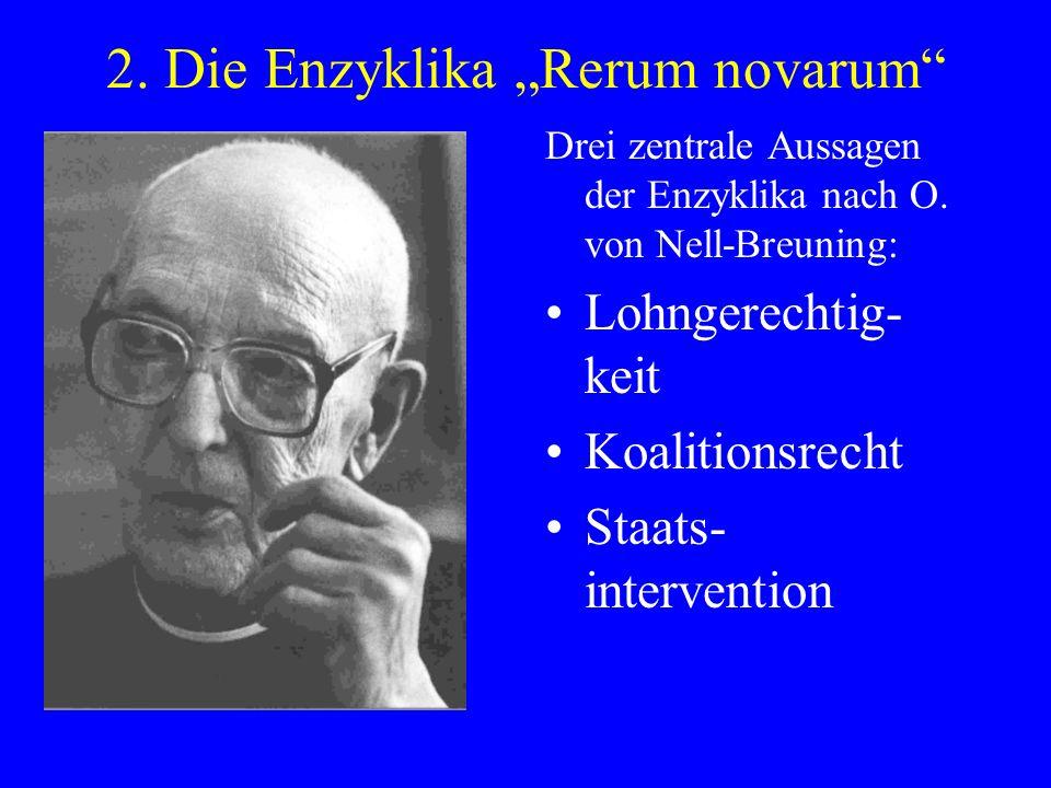 2. Die Enzyklika Rerum novarum Drei zentrale Aussagen der Enzyklika nach O. von Nell-Breuning: Lohngerechtig- keit Koalitionsrecht Staats- interventio