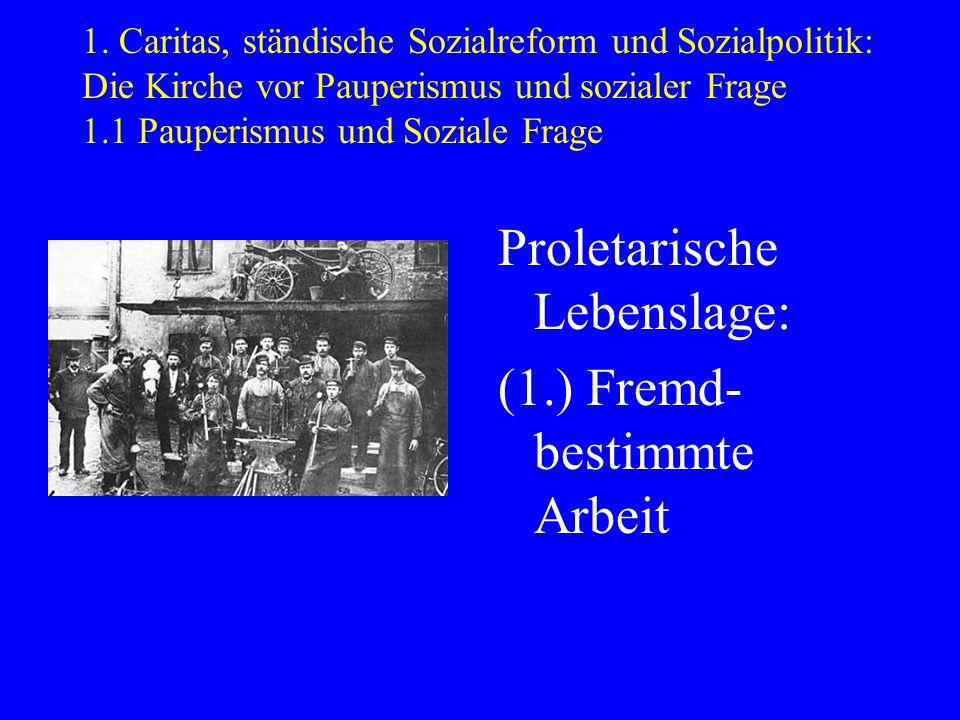 1. Caritas, ständische Sozialreform und Sozialpolitik: Die Kirche vor Pauperismus und sozialer Frage 1.1 Pauperismus und Soziale Frage Proletarische L