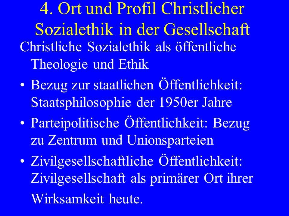 4. Ort und Profil Christlicher Sozialethik in der Gesellschaft Christliche Sozialethik als öffentliche Theologie und Ethik Bezug zur staatlichen Öffen