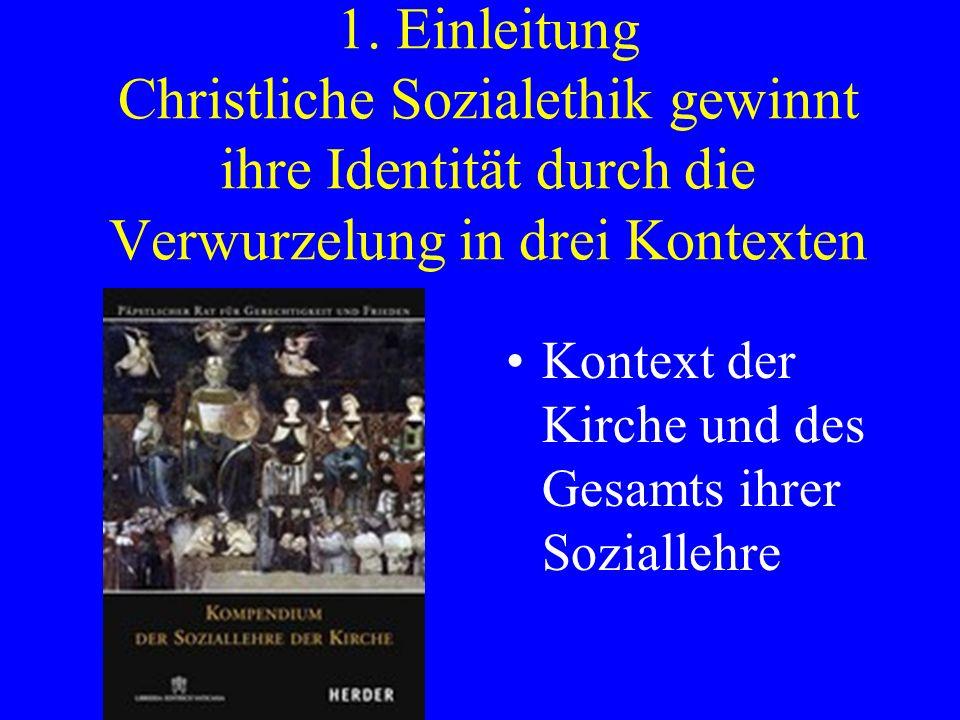 1. Einleitung Christliche Sozialethik gewinnt ihre Identität durch die Verwurzelung in drei Kontexten Kontext der Kirche und des Gesamts ihrer Soziall