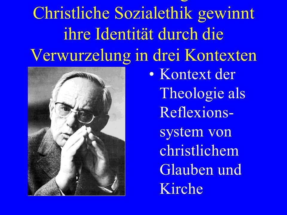 1. Einleitung Christliche Sozialethik gewinnt ihre Identität durch die Verwurzelung in drei Kontexten Kontext der Theologie als Reflexions- system von