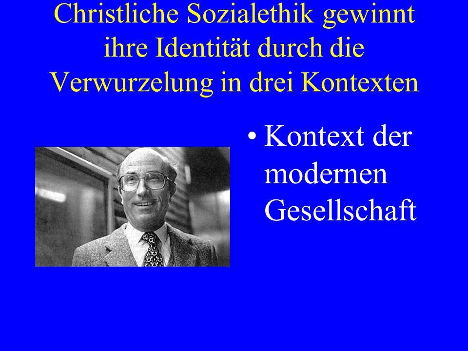 1. Einleitung Christliche Sozialethik gewinnt ihre Identität durch die Verwurzelung in drei Kontexten Kontext der modernen Gesellschaft