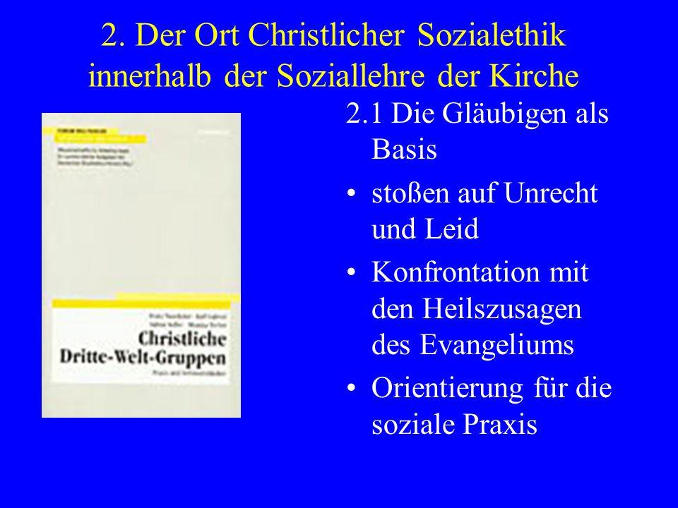 2. Der Ort Christlicher Sozialethik innerhalb der Soziallehre der Kirche 2.1 Die Gläubigen als Basis stoßen auf Unrecht und Leid Konfrontation mit den