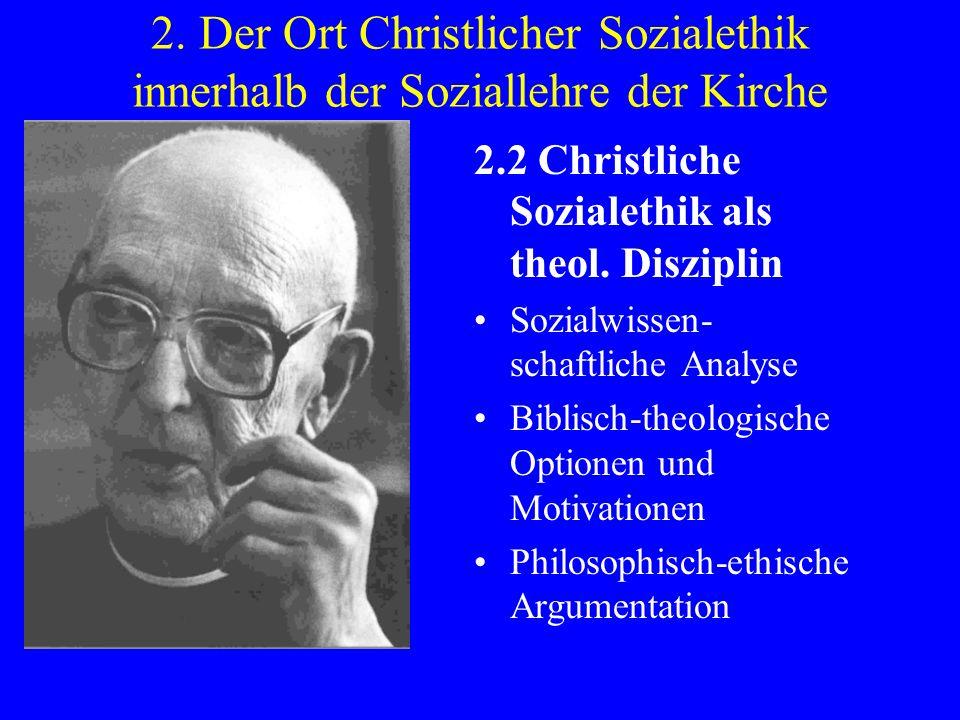 2. Der Ort Christlicher Sozialethik innerhalb der Soziallehre der Kirche 2.2 Christliche Sozialethik als theol. Disziplin Sozialwissen- schaftliche An