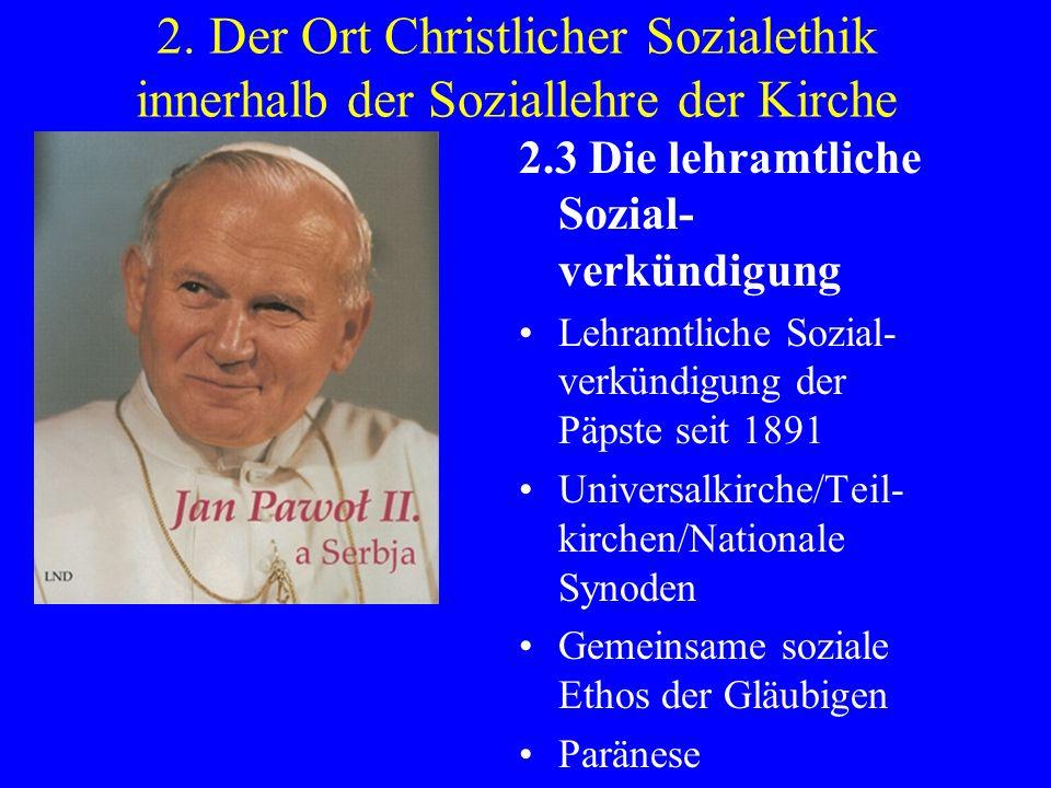 2. Der Ort Christlicher Sozialethik innerhalb der Soziallehre der Kirche 2.3 Die lehramtliche Sozial- verkündigung Lehramtliche Sozial- verkündigung d