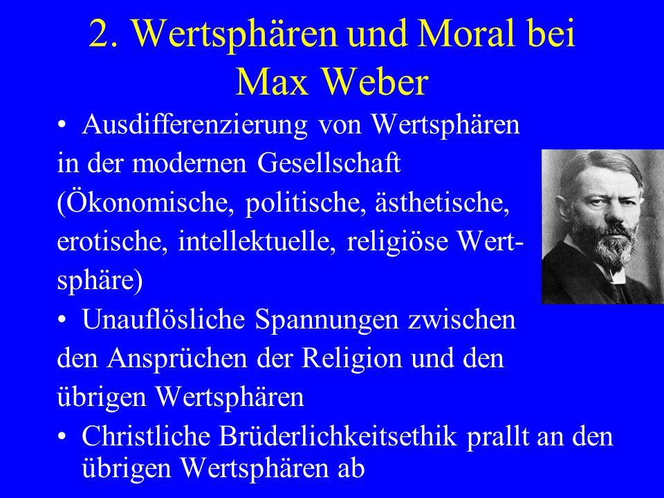 2. Wertsphären und Moral bei Max Weber Ausdifferenzierung von Wertsphären in der modernen Gesellschaft (Ökonomische, politische, ästhetische, erotisch