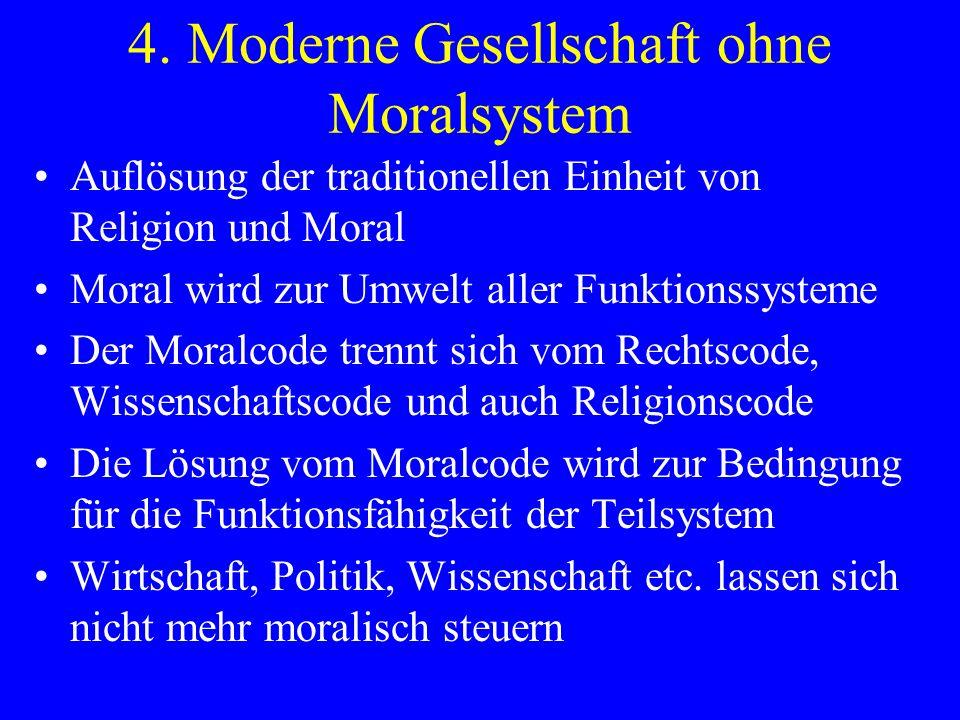 4. Moderne Gesellschaft ohne Moralsystem Auflösung der traditionellen Einheit von Religion und Moral Moral wird zur Umwelt aller Funktionssysteme Der
