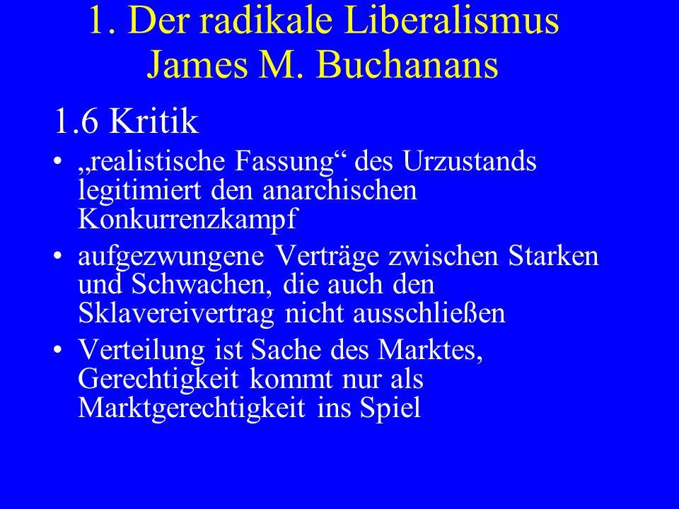 1. Der radikale Liberalismus James M. Buchanans 1.6 Kritik realistische Fassung des Urzustands legitimiert den anarchischen Konkurrenzkampf aufgezwung