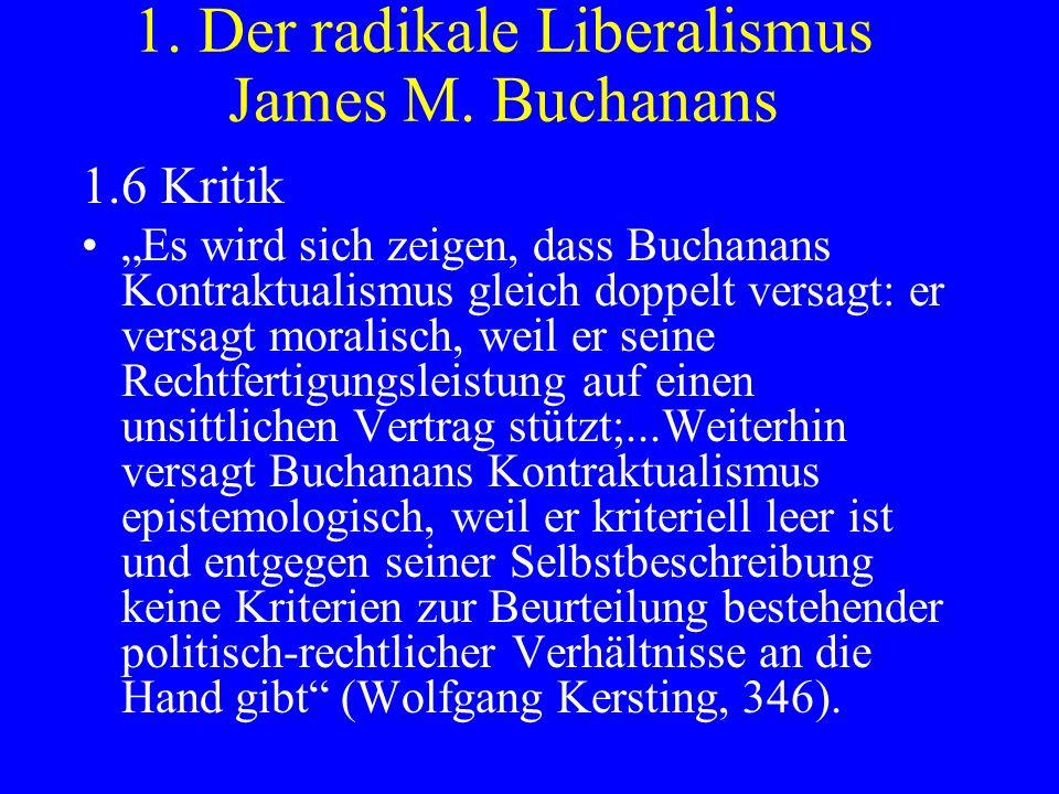 1. Der radikale Liberalismus James M. Buchanans 1.6 Kritik Es wird sich zeigen, dass Buchanans Kontraktualismus gleich doppelt versagt: er versagt mor