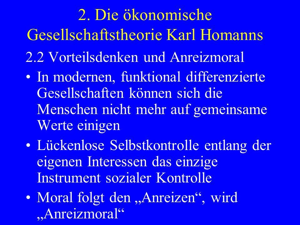 2. Die ökonomische Gesellschaftstheorie Karl Homanns 2.2 Vorteilsdenken und Anreizmoral In modernen, funktional differenzierte Gesellschaften können s