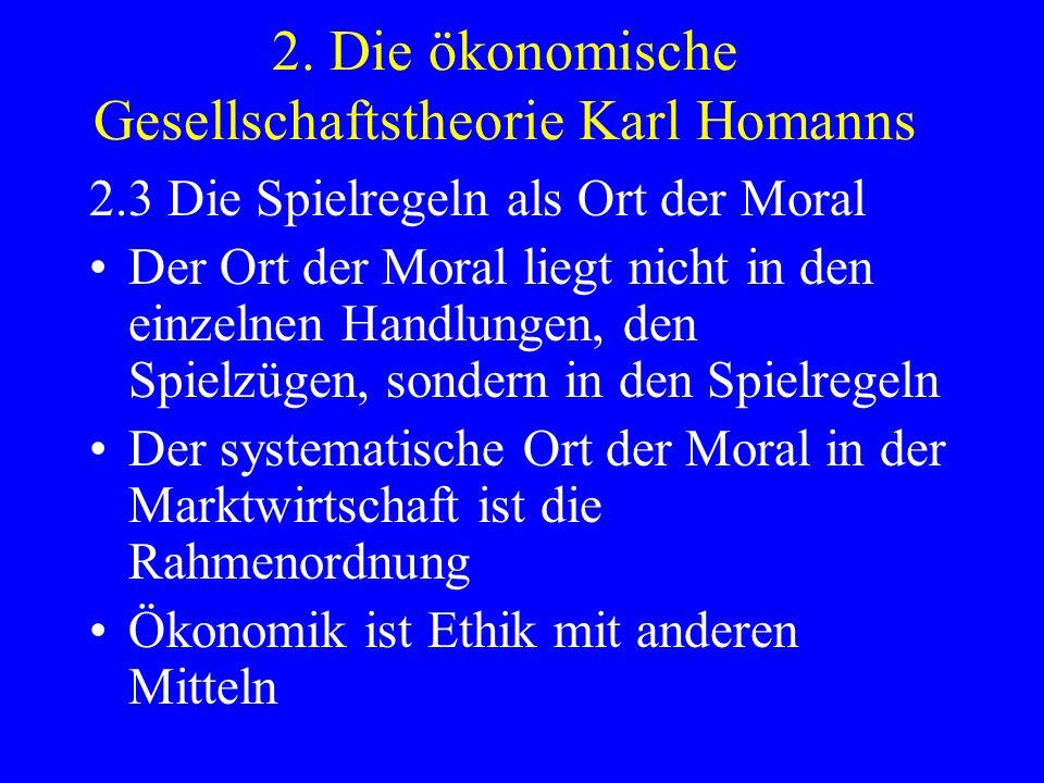 2. Die ökonomische Gesellschaftstheorie Karl Homanns 2.3 Die Spielregeln als Ort der Moral Der Ort der Moral liegt nicht in den einzelnen Handlungen,