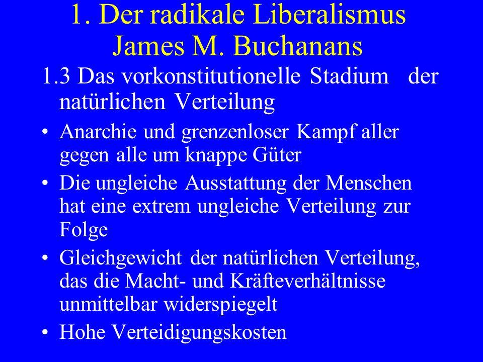 1. Der radikale Liberalismus James M. Buchanans 1.3 Das vorkonstitutionelle Stadium der natürlichen Verteilung Anarchie und grenzenloser Kampf aller g