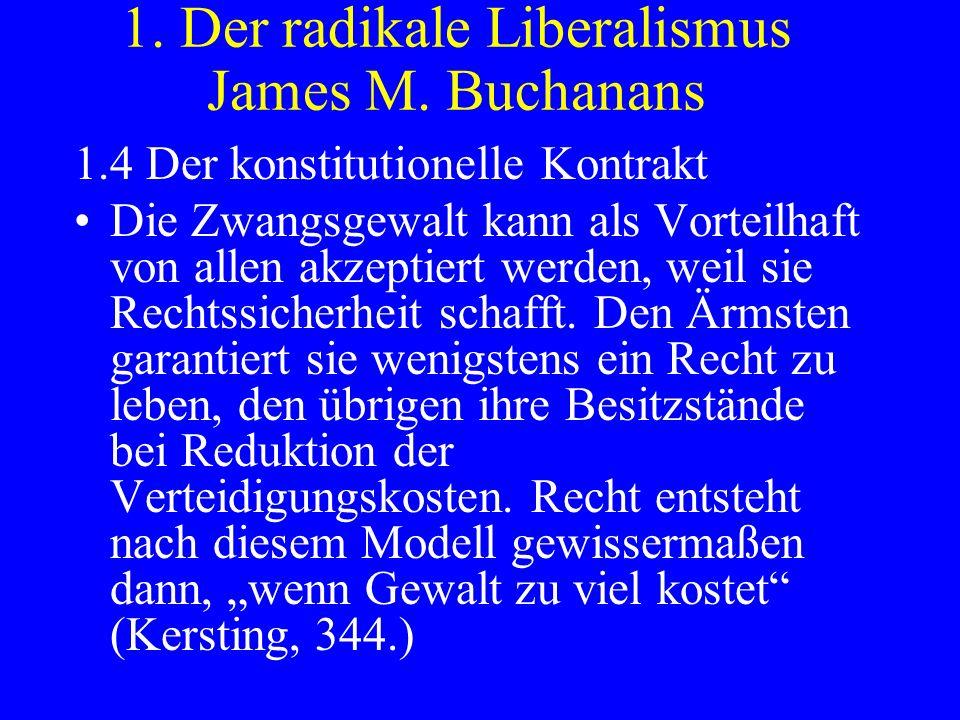 1. Der radikale Liberalismus James M. Buchanans 1.4 Der konstitutionelle Kontrakt Die Zwangsgewalt kann als Vorteilhaft von allen akzeptiert werden, w