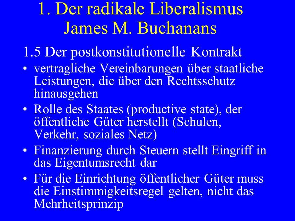 1. Der radikale Liberalismus James M. Buchanans 1.5 Der postkonstitutionelle Kontrakt vertragliche Vereinbarungen über staatliche Leistungen, die über