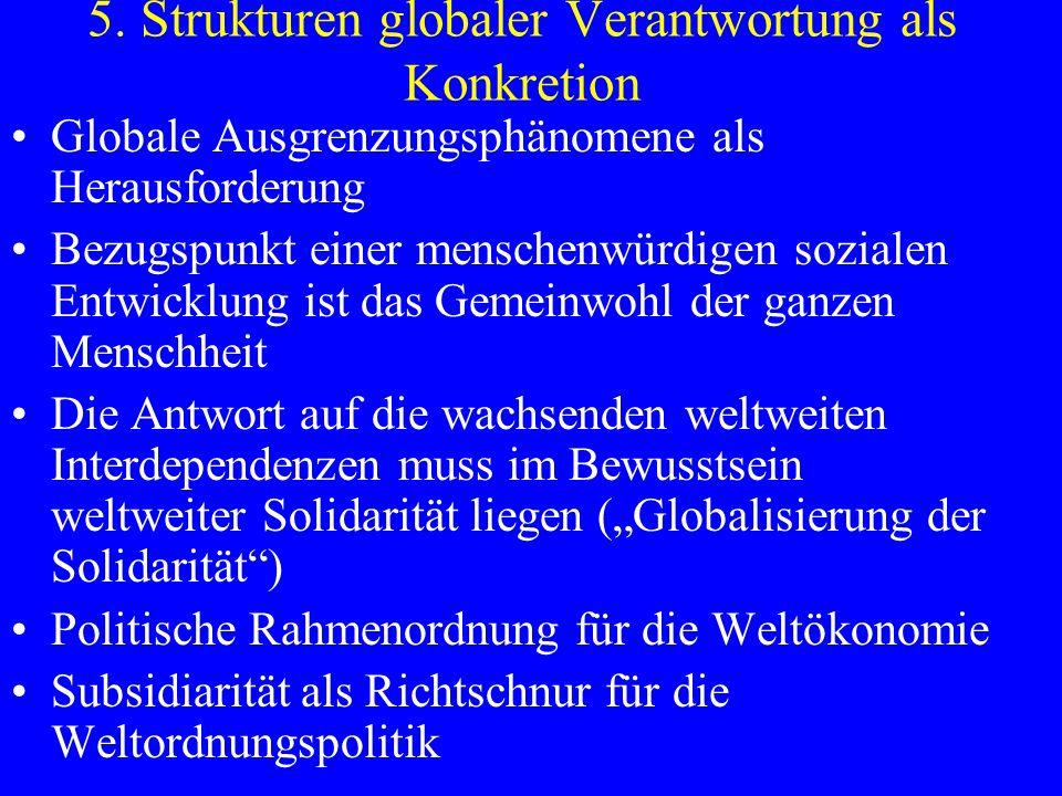 5. Strukturen globaler Verantwortung als Konkretion Globale Ausgrenzungsphänomene als Herausforderung Bezugspunkt einer menschenwürdigen sozialen Entw