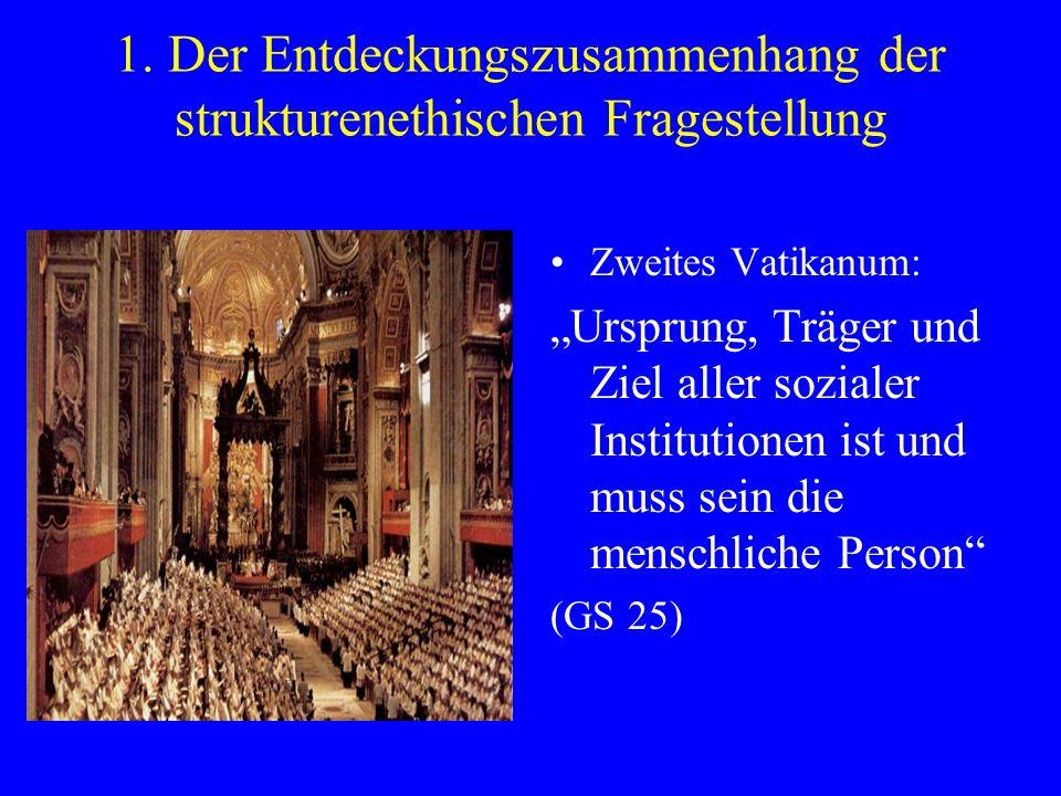 1. Der Entdeckungszusammenhang der strukturenethischen Fragestellung Zweites Vatikanum: Ursprung, Träger und Ziel aller sozialer Institutionen ist und