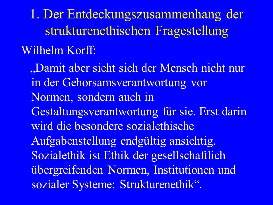 1. Der Entdeckungszusammenhang der strukturenethischen Fragestellung Wilhelm Korff: Damit aber sieht sich der Mensch nicht nur in der Gehorsamsverantw