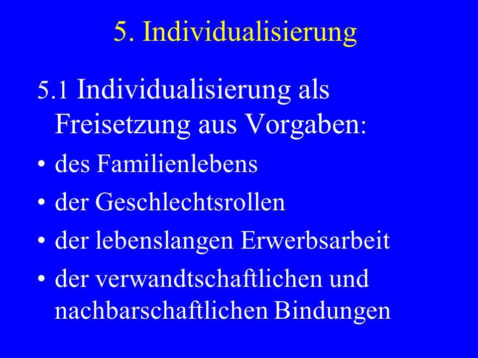 5. Individualisierung 5.1 Individualisierung als Freisetzung aus Vorgaben : des Familienlebens der Geschlechtsrollen der lebenslangen Erwerbsarbeit de