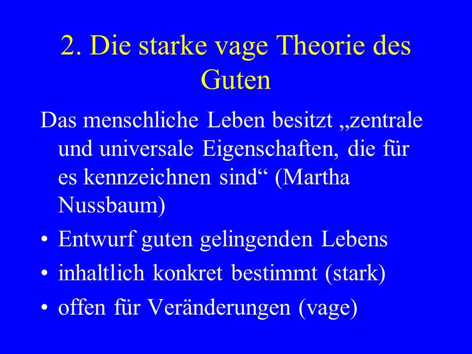 2. Die starke vage Theorie des Guten Grundfähigkeiten Anthropologische Annahmen Politische Aufgaben