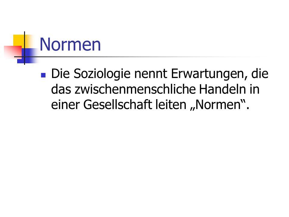 Normen Die Soziologie nennt Erwartungen, die das zwischenmenschliche Handeln in einer Gesellschaft leiten Normen.
