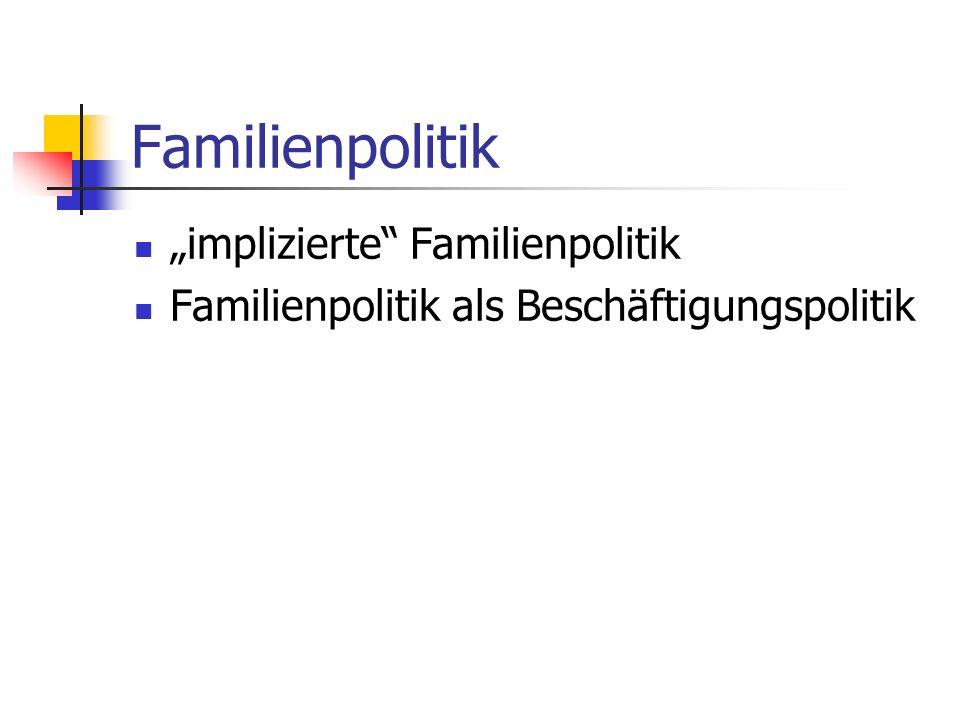 Familienpolitik implizierte Familienpolitik Familienpolitik als Beschäftigungspolitik