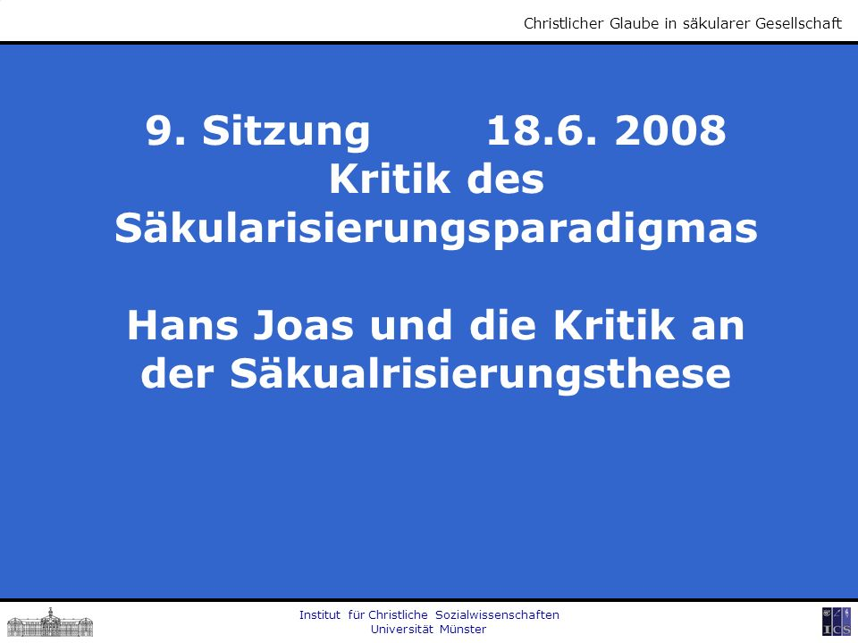 Institut für Christliche Sozialwissenschaften Universität Münster Christlicher Glaube in säkularer Gesellschaft 9.