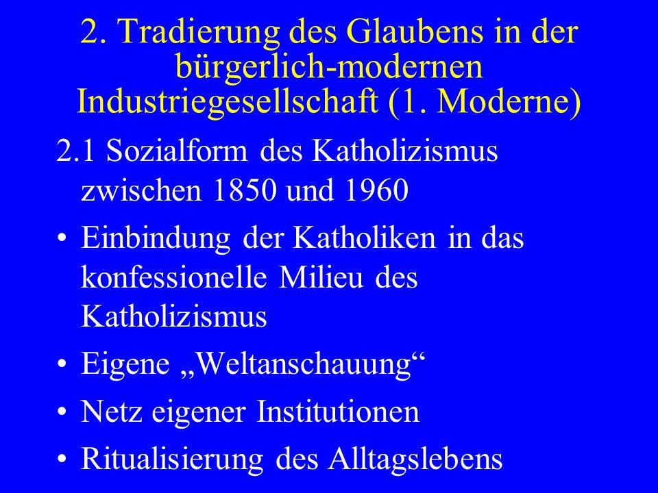 2. Tradierung des Glaubens in der bürgerlich-modernen Industriegesellschaft (1. Moderne) 2.1 Sozialform des Katholizismus zwischen 1850 und 1960 Einbi
