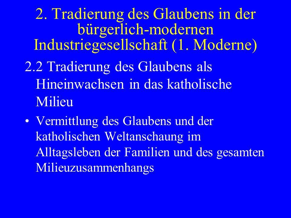 2. Tradierung des Glaubens in der bürgerlich-modernen Industriegesellschaft (1. Moderne) 2.2 Tradierung des Glaubens als Hineinwachsen in das katholis