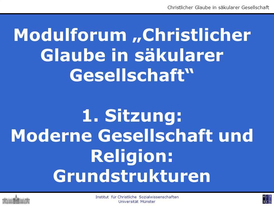 Institut für Christliche Sozialwissenschaften Universität Münster Christlicher Glaube in säkularer Gesellschaft Modulforum Christlicher Glaube in säku