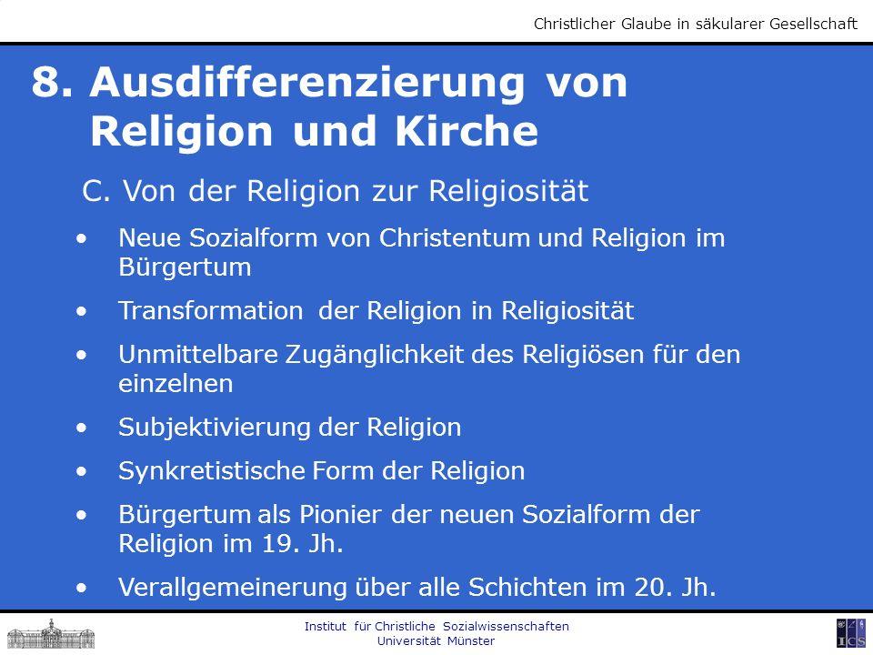 Institut für Christliche Sozialwissenschaften Universität Münster Christlicher Glaube in säkularer Gesellschaft 8. Ausdifferenzierung von Religion und
