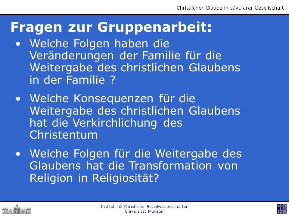 Institut für Christliche Sozialwissenschaften Universität Münster Christlicher Glaube in säkularer Gesellschaft Fragen zur Gruppenarbeit: Welche Folge