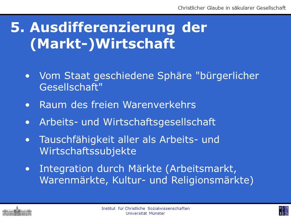 Institut für Christliche Sozialwissenschaften Universität Münster Christlicher Glaube in säkularer Gesellschaft 5. Ausdifferenzierung der (Markt-)Wirt